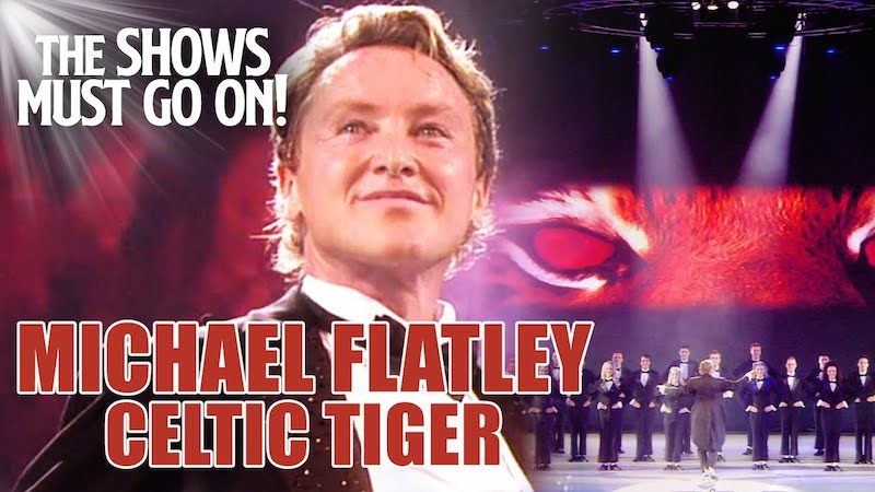 Michael Flatley 'Celtic Tiger' The Shows Must Go On